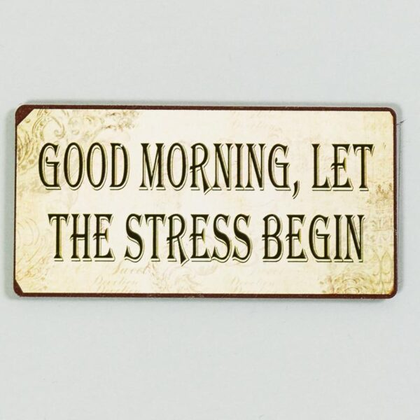 Magnet- Good morning, let the stress begin