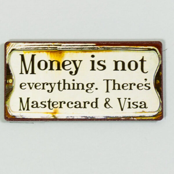"""Magnet """"Money in not everything, there"""""""