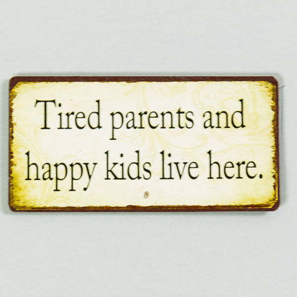 """Magnet """"Tired parents and happy kids, lives here"""""""