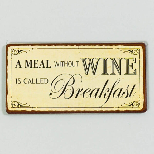 Magnet- A meal without wine is called breakfast