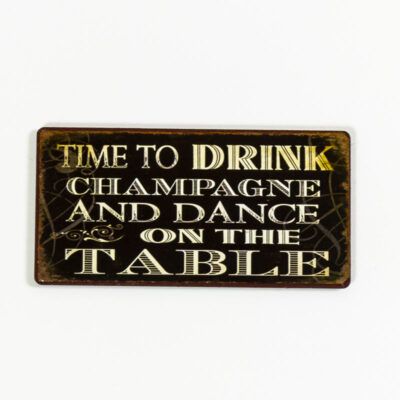 Magnet- Time to drink champagne and dance on the table