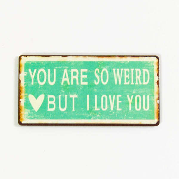 """Magnet """"You are so weird, but I love you"""""""