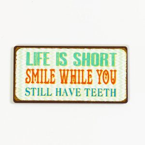 Magnet- Life is short, smile while you still have teeth