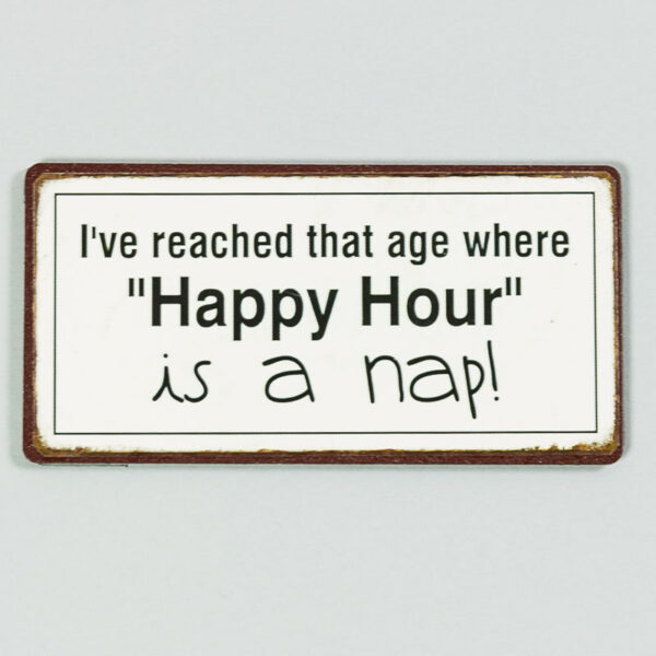 """Magnet """"I reached the age when happy hour is a nap"""