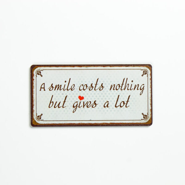 """Magnet """"A smile cost nothing but gives a lot"""""""