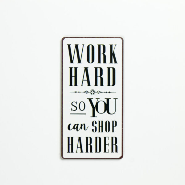 "Magnet ""Work hard so you can shop harder"""