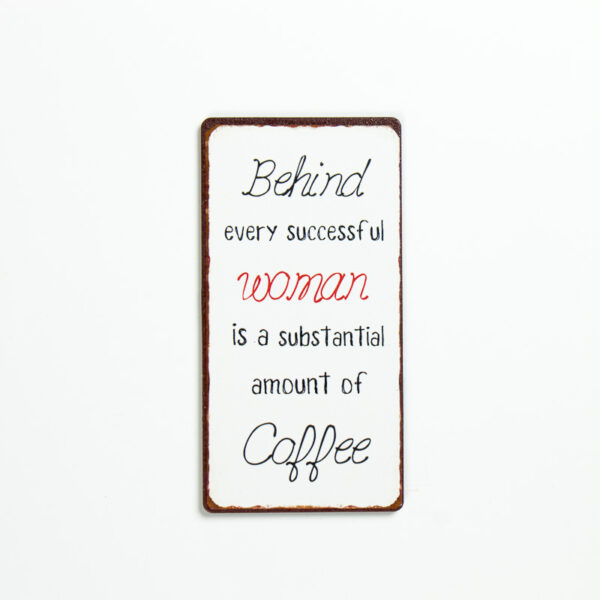 """Magnet """"Behind every successful woman is a substantial amount of coffee"""""""