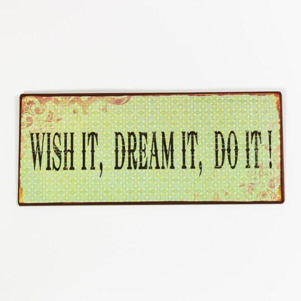 Plåtskylt- Wish it Dream it Do it