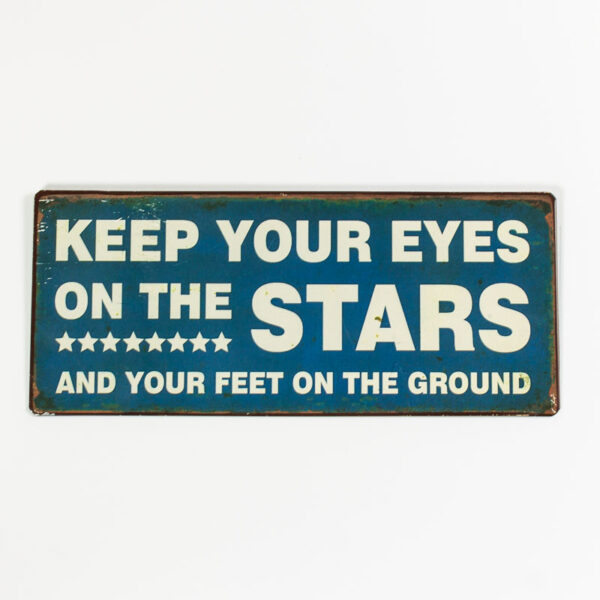 """Skylt """"Keep your eyes on the stars and your feet on the ground"""""""