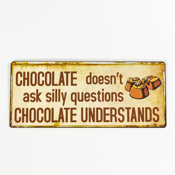 Plåtskylt- Chocolate doesn't ask silly questions, chocolate understands
