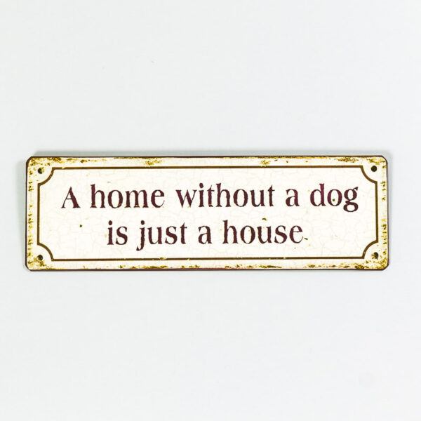 Plåtskylt- A home without a dog, is just a house