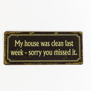 Plåtskylt- My house was clean last week, sorry you missed it