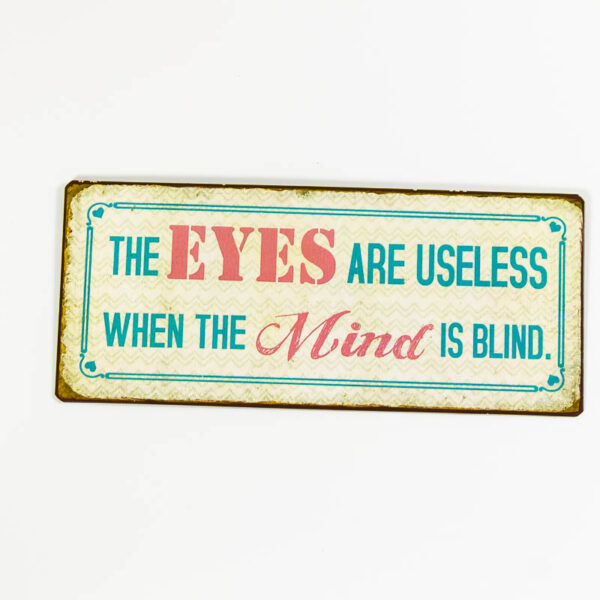 """Skylt """"The eyes are useless when the mind is blind"""""""