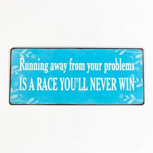 "Blå plåtskylt vit text och budskap ""Running Away From Your Problems Is A Race You'll Never Win"""