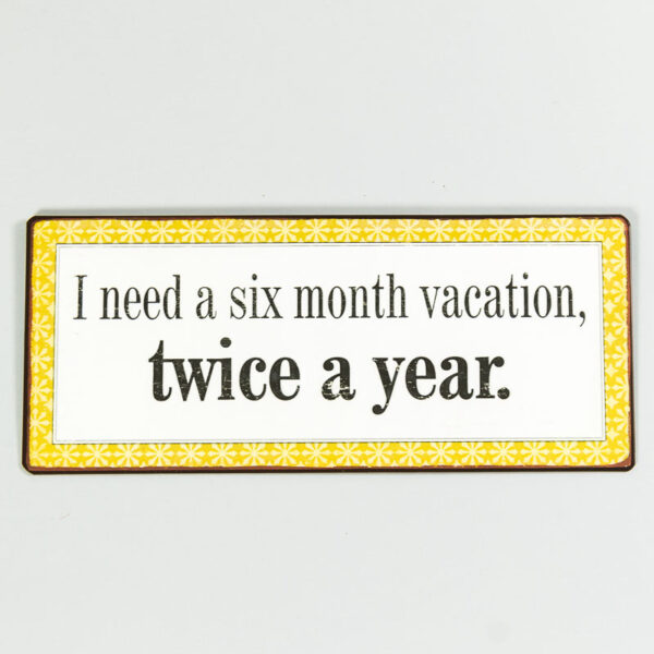 Plåtskylt- I need six month vacation twice a year