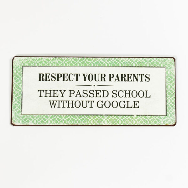 Plåtskylt- Respect your parents, they past school without google