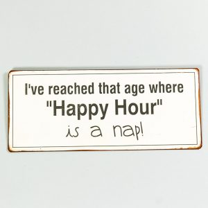 Plåtskylt- I reach the age when happy hour is a nap