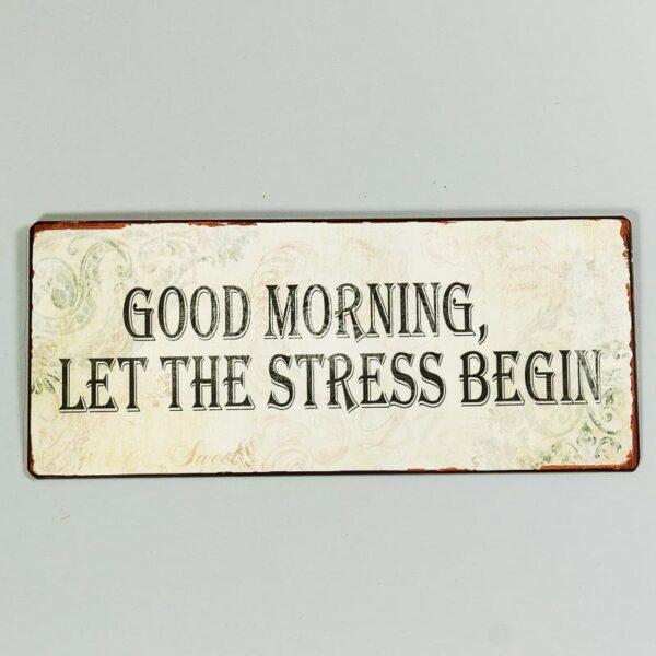 "Skylt ""Good morning, let the stress begin"""