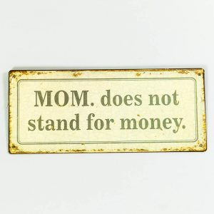 Plåtskylt- Mom does not stand for money