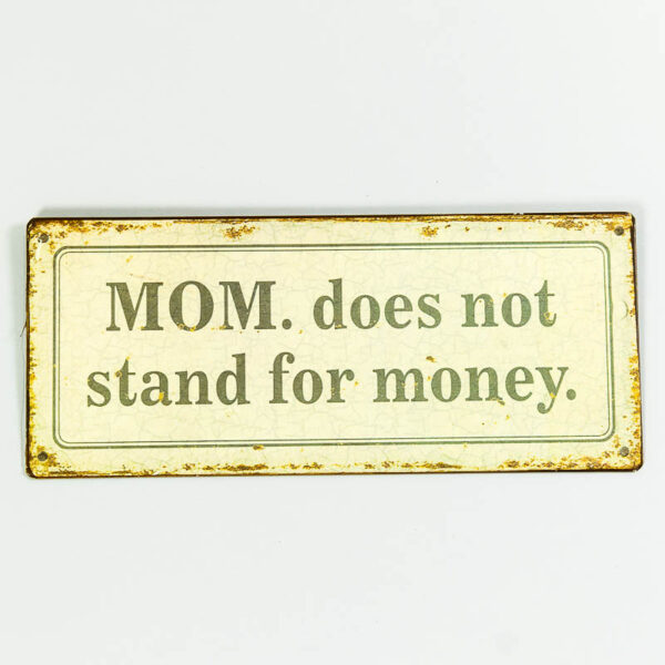 """Skylt """"Mom does not stand for money"""""""