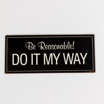 Plåtskylt- Be reasonable