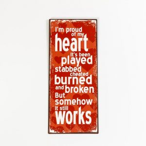Plåtskylt- I'm proud of my heart. I't been played, stabbed, cheated...