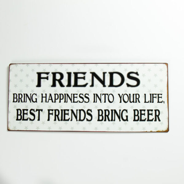 """Skylt """"Friends bring happiness into your life, best friends bring beer"""""""