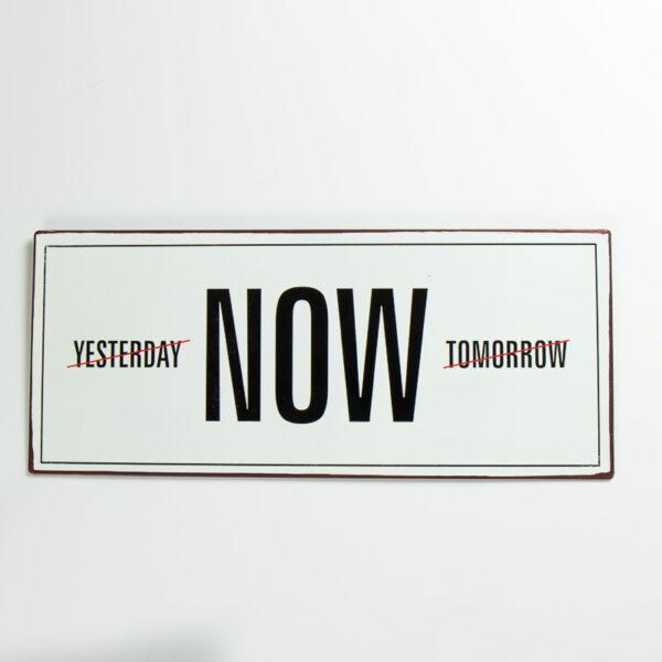 "Plåtskylt - ""Yesterday NOW Tomorrow"""