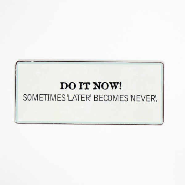 """Skylt """"Do it now! Sometimes """"later"""" becomes """"never"""""""