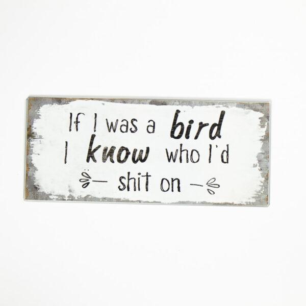 "Skylt ""If I was a bird I know who I´d shit on"""