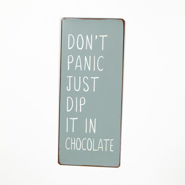 Plåtskylt- Don´t panic just dip it in chocolate