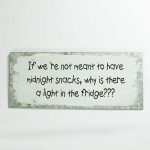 Plåtskylt- If we´re not meant to have midnight snacks, why is there a light in the fridge?
