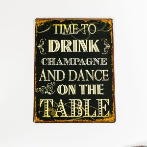 Plåtskylt- Time to drink champagne and dance on the table