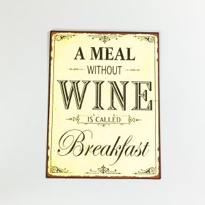 Plåtskylt- A meal without wine is called breakfast