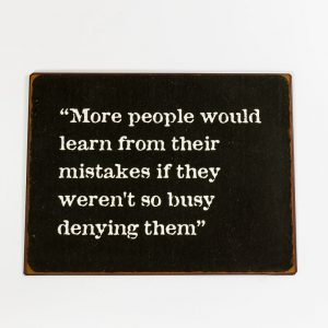 Plåtskylt- More people would learn from their mistakes if weren't so busy of denying them