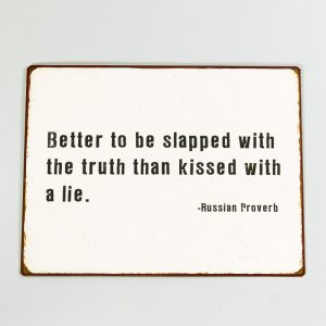 Plåtskylt- Better be slapped with the truth than kissed with a lie