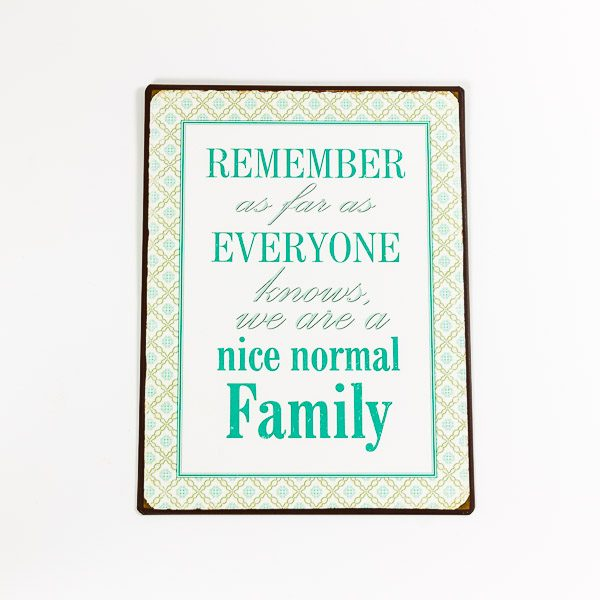 Plåtskylt- Remember as far as everyone knows, we are a nice normal family