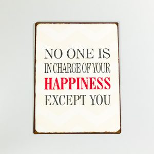 Plåtskylt- No one is in charge for your happiness, except you