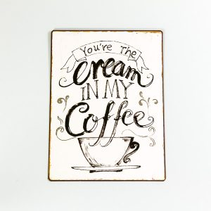 Plåtskylt- You are the cream in my coffee