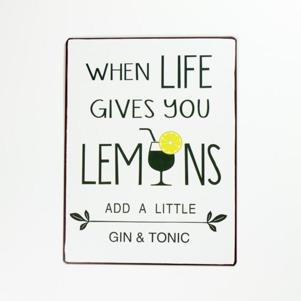 """Skylt """"When life gives you lemons, add a little gin & tonic"""""""