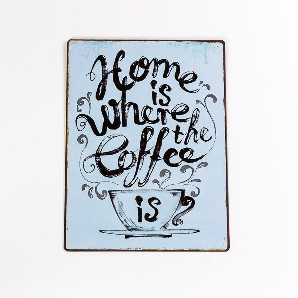 Plåtskylt- Home is where my coffee is