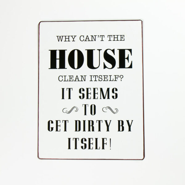 """Skylt """"Why can´t the house clean itself? It seams to get dirty by itself"""""""