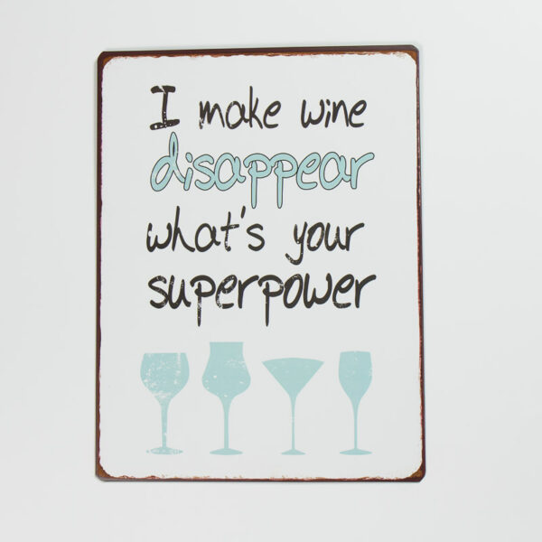 """Skylt """"I make wine disappear, what´s your superpower"""""""