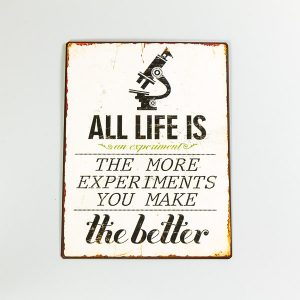Plåtskylt- All life is an experiment. The more experiments you make, the better