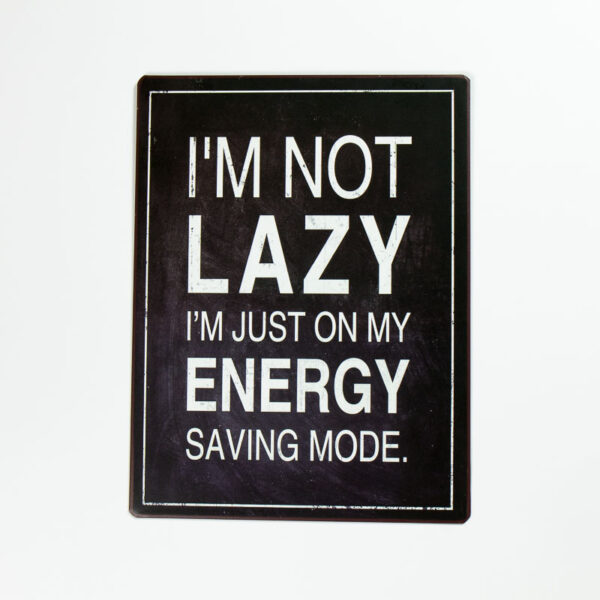 Plåtskylt- I'm not lazy, I'm just on my energy saving mood!