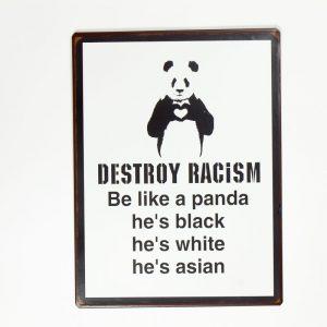 Plåtskylt- Destroy racism, be like a Panda...