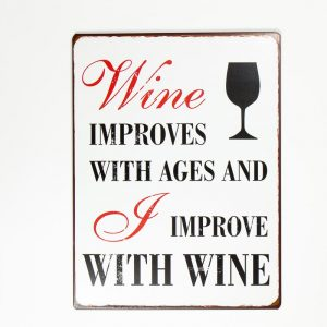 Plåtskylt- Wine improves with age and I improve with wine
