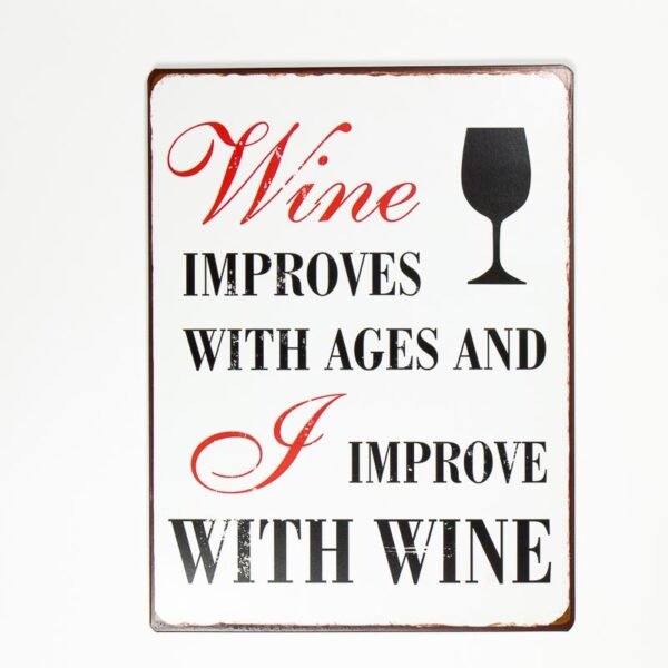 """Skylt """"Wine improves with age and I improve with wine"""""""