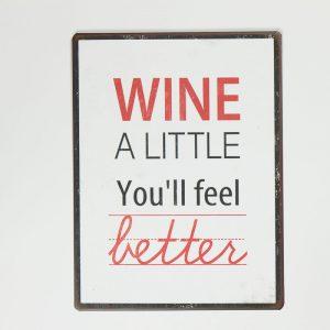 Plåtskylt- Wine a little you'll feel better