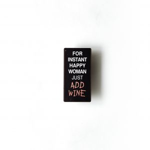 Magnet- For instant happy woman just add wine